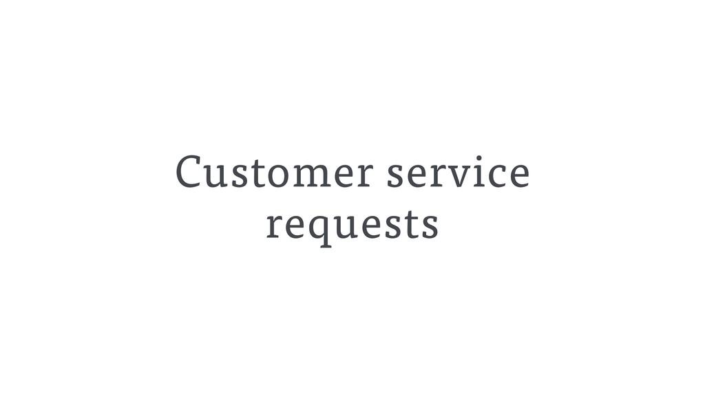 Customer service requests