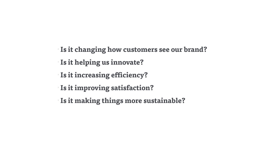 ‣ Is it changing how customers see our brand? ‣...
