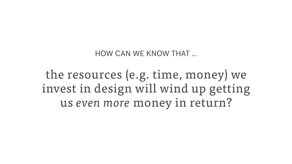 the resources (e.g. time, money) we invest in d...