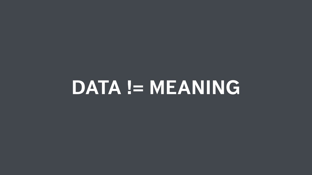 DATA != MEANING