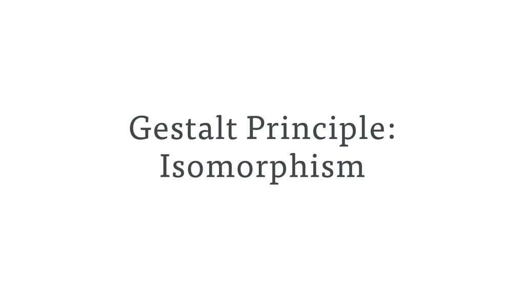 Gestalt Principle: Isomorphism