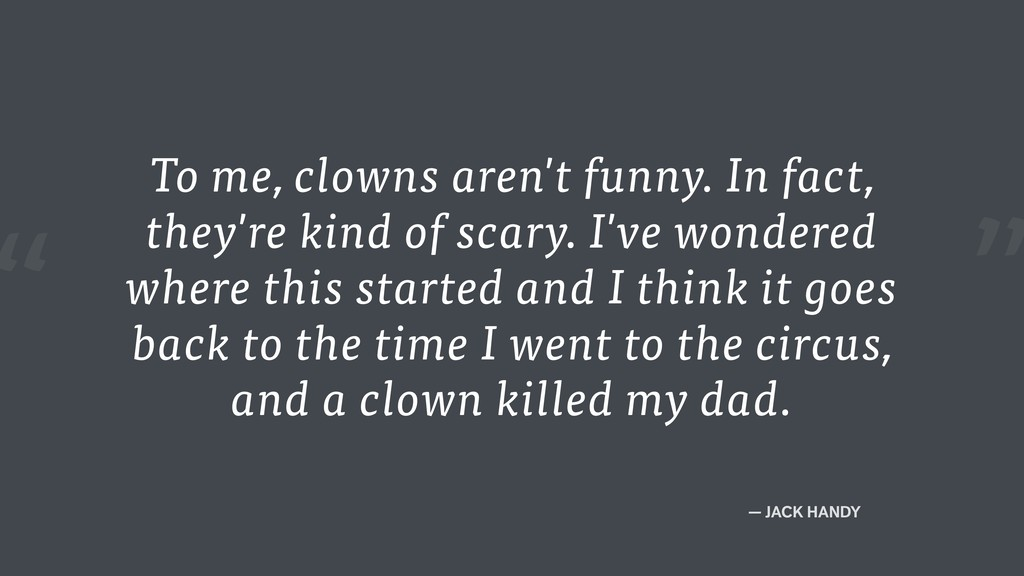 """"""" — JACK HANDY To me, clowns aren't funny. In f..."""