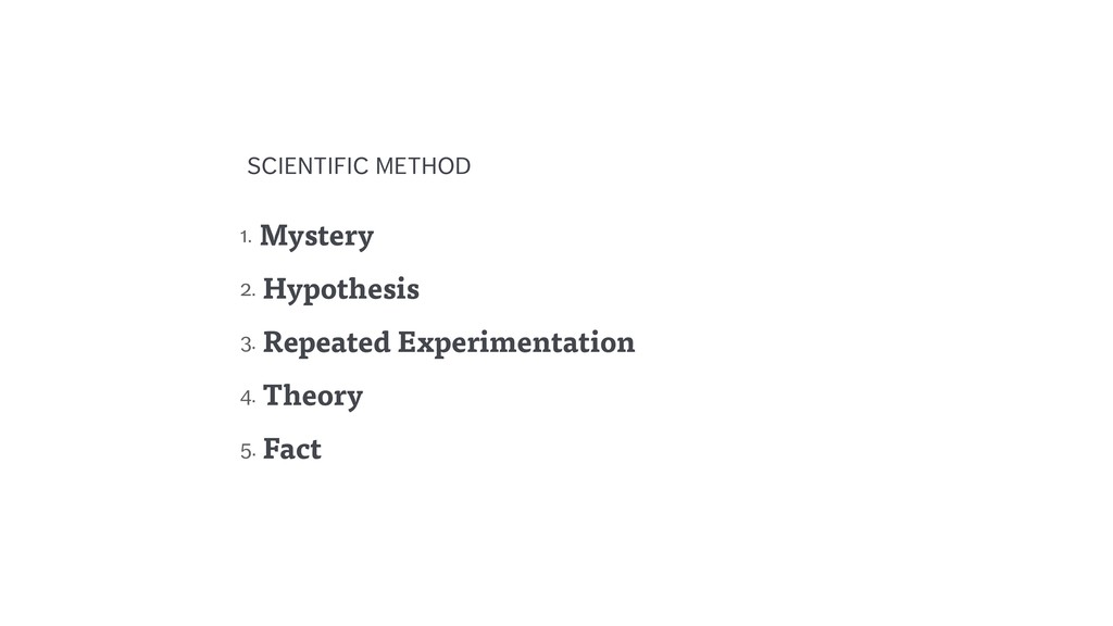 1. Mystery 2. Hypothesis 3. Repeated Experiment...