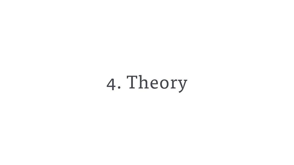 4. Theory
