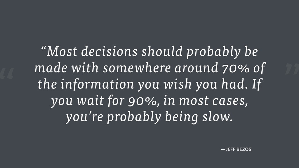 """"""" — JEFF BEZOS """"Most decisions should probably ..."""
