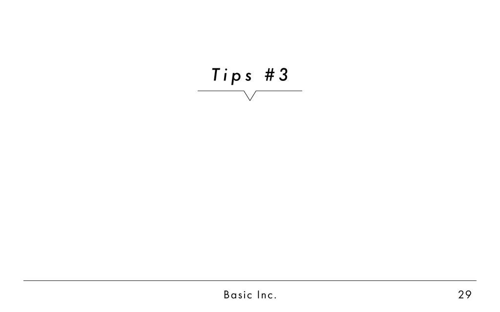 Basic Inc. 29 T i p s # 3