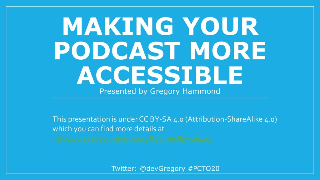 MAKING YOUR PODCAST MORE ACCESSIBLE Presented b...