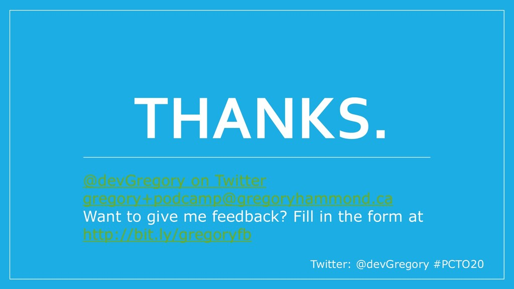 THANKS. Twitter: @devGregory #PCTO20 @devGregor...