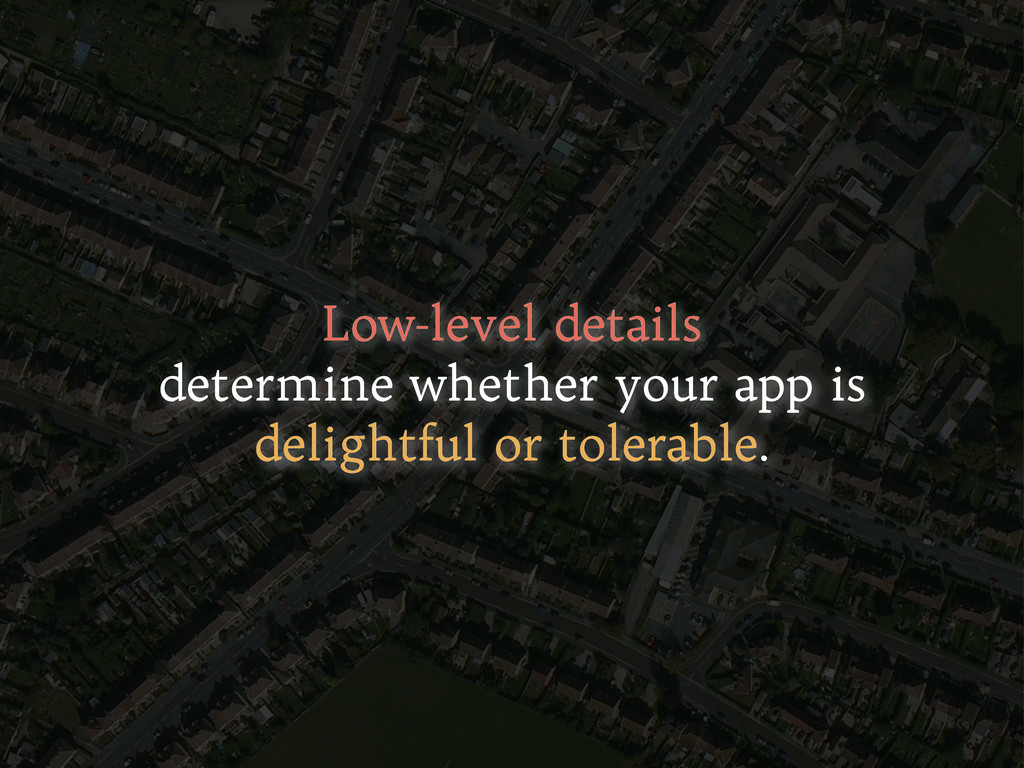 Low-level details determine whether your app is...