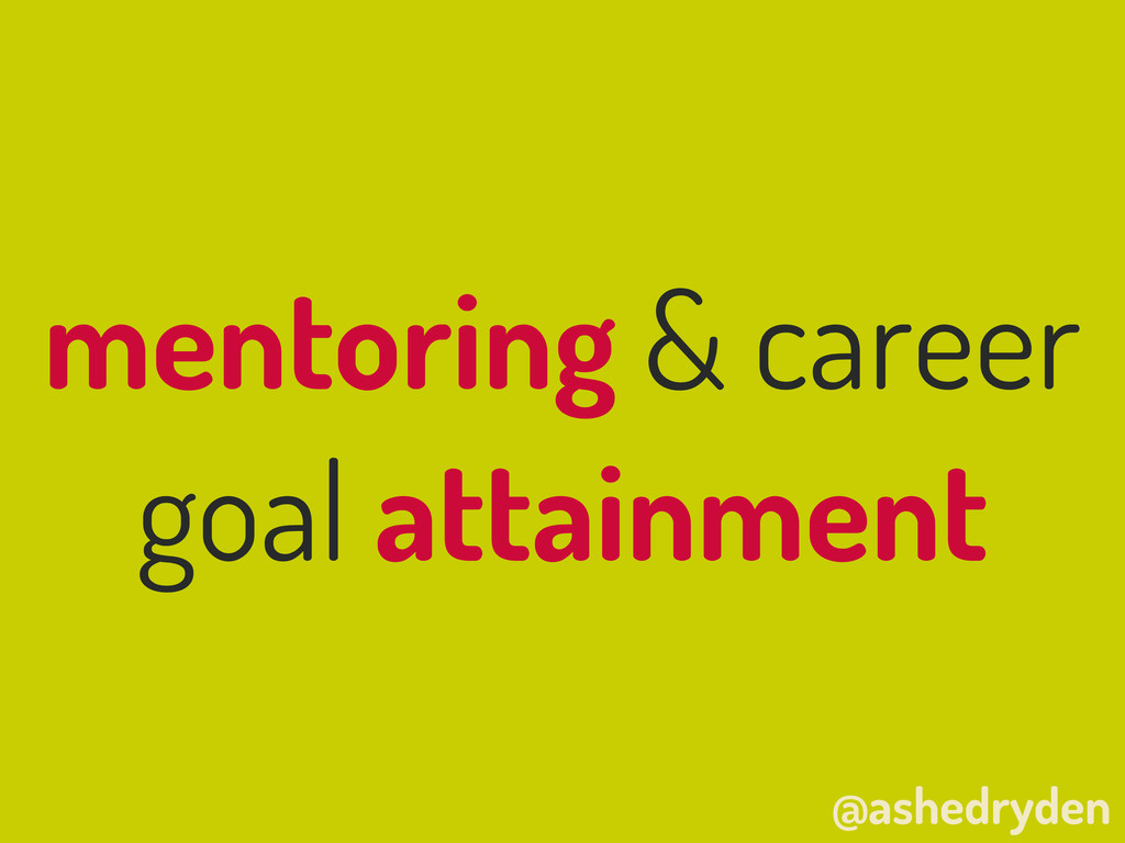@ashedryden mentoring & career goal attainment