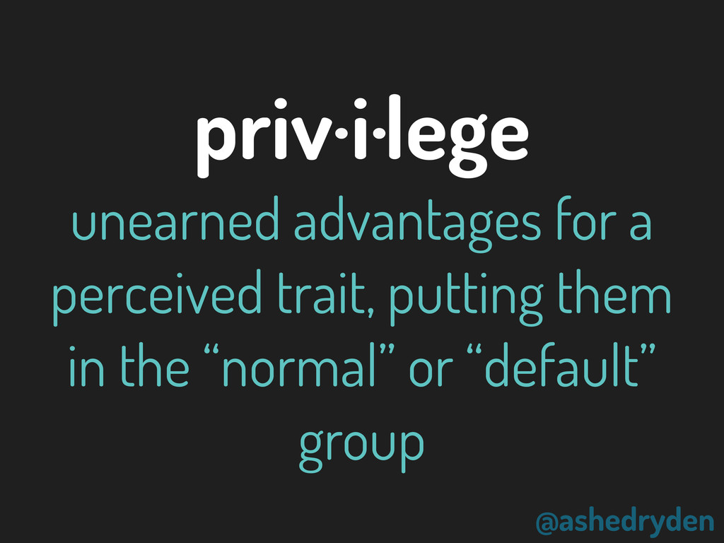 @ashedryden priv·i·lege unearned advantages for...