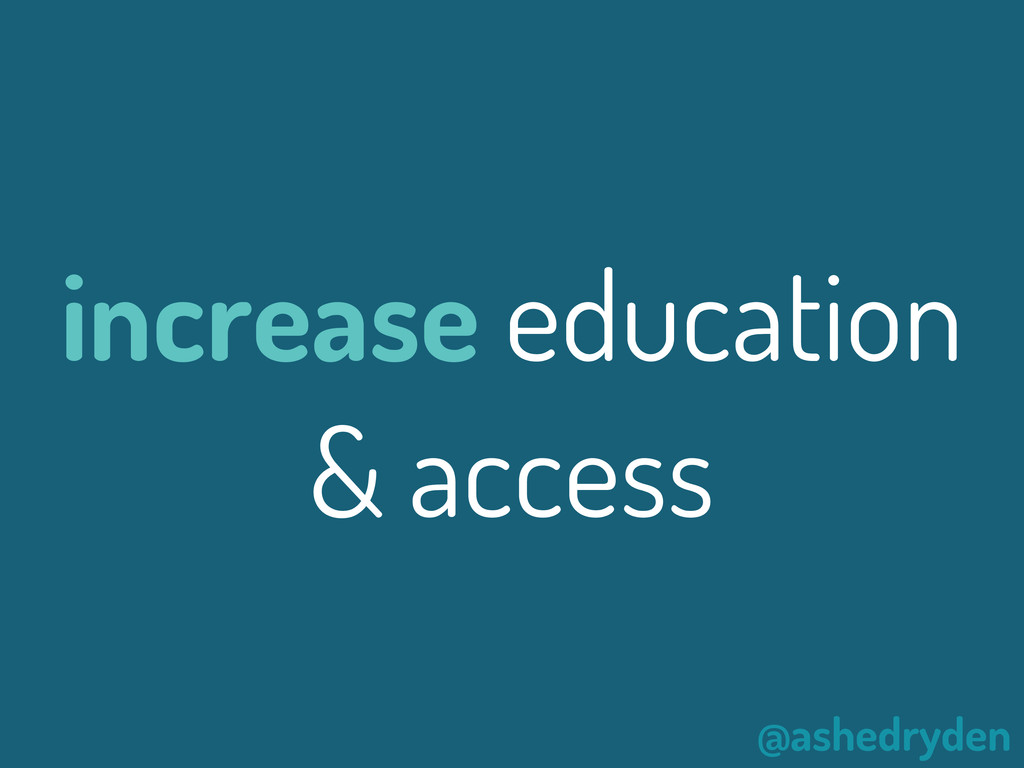 @ashedryden increase education & access