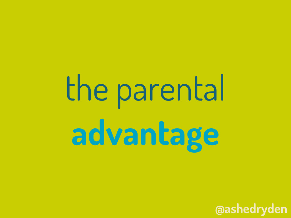 @ashedryden the parental advantage