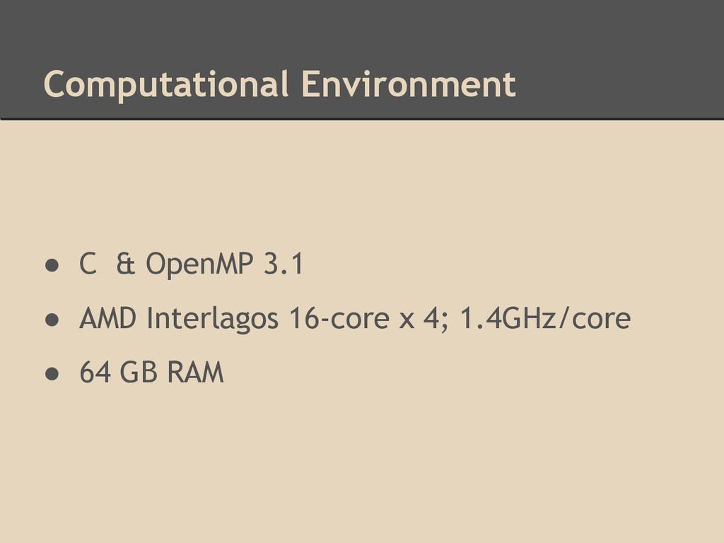 Computational Environment ● C & OpenMP 3.1 ● AM...