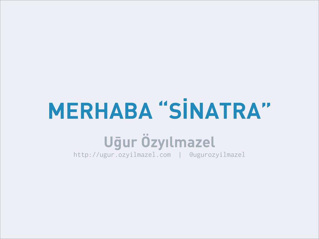 "MERHABA ""SİNATRA"" Uğur Özyılmazel http://ugur.o..."