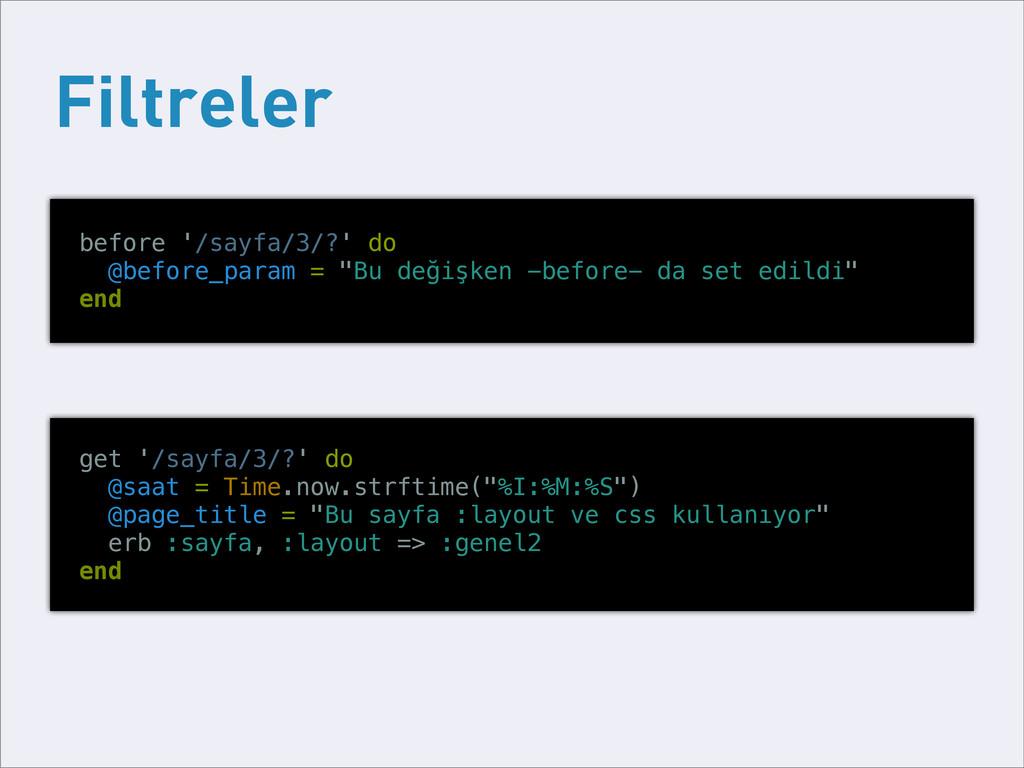Filtreler before '/sayfa/3/?' do @before_param ...