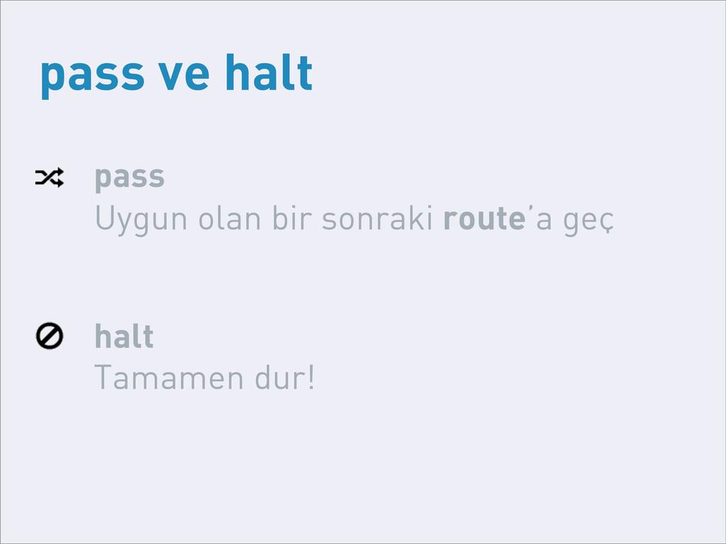 pass ve halt halt Tamamen dur! pass Uygun olan ...