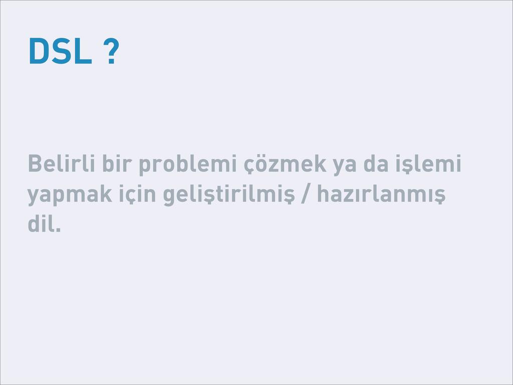 DSL ? Belirli bir problemi çözmek ya da işlemi ...