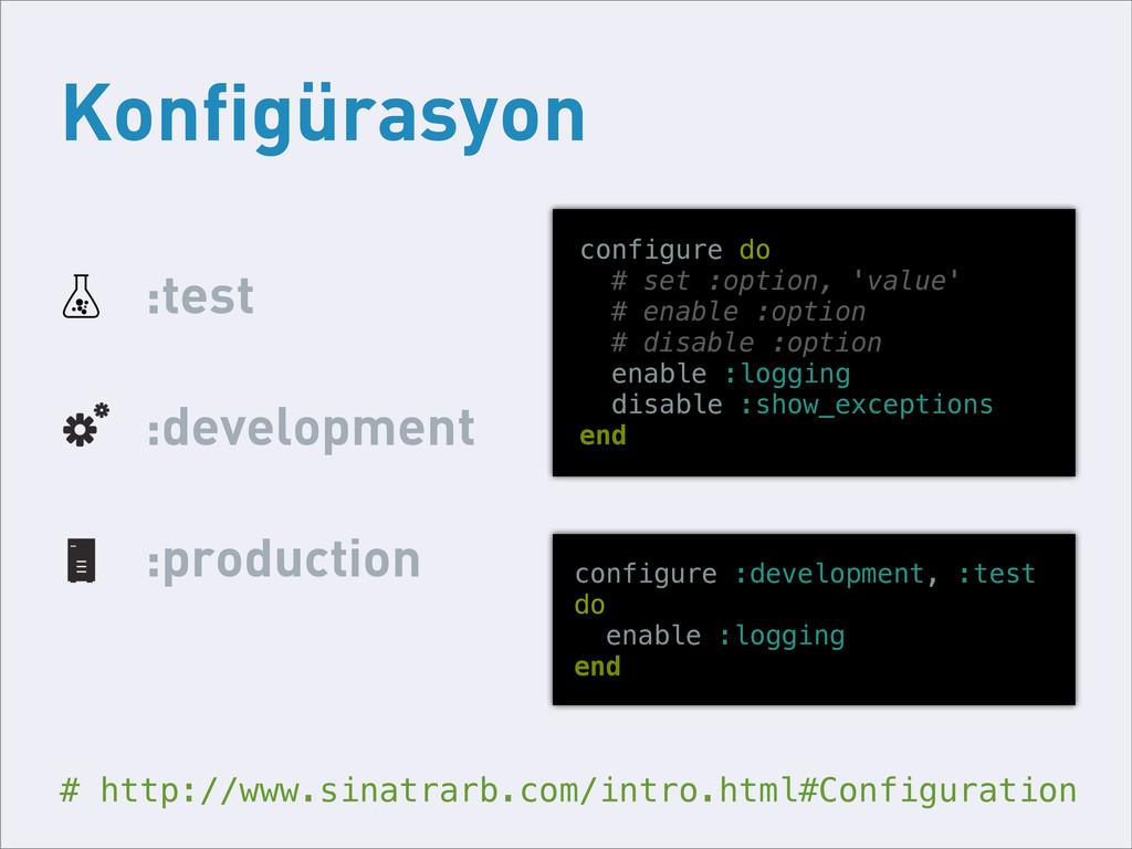 Konfigürasyon :test :development :production # ...