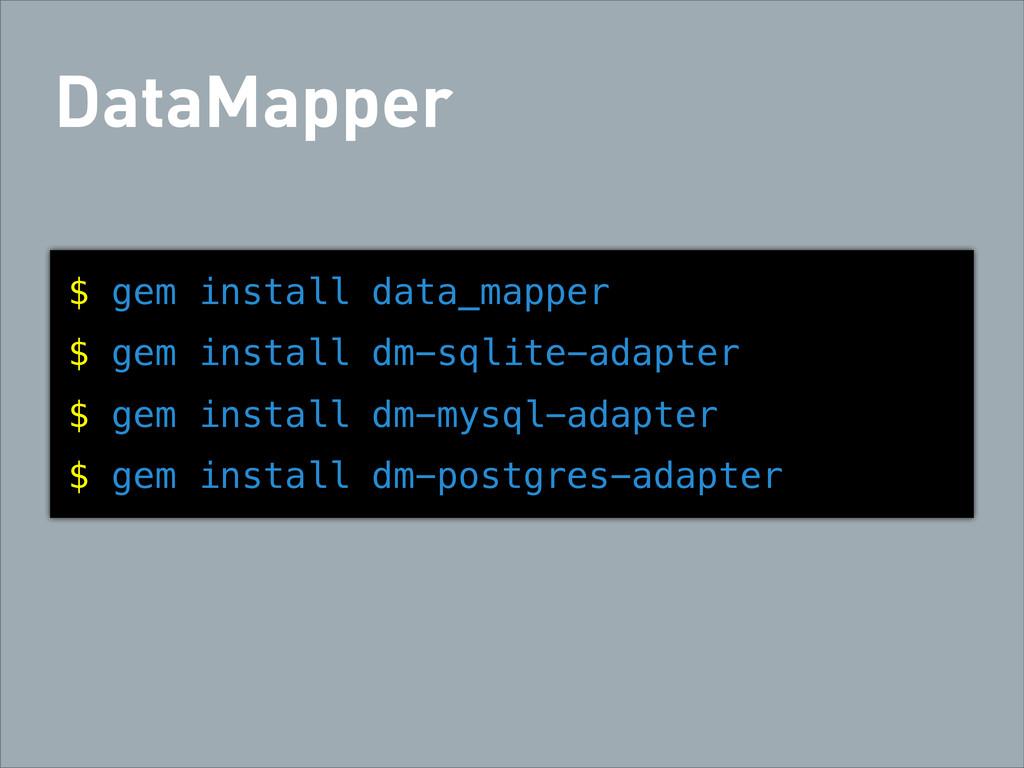 DataMapper $ gem install data_mapper $ gem inst...