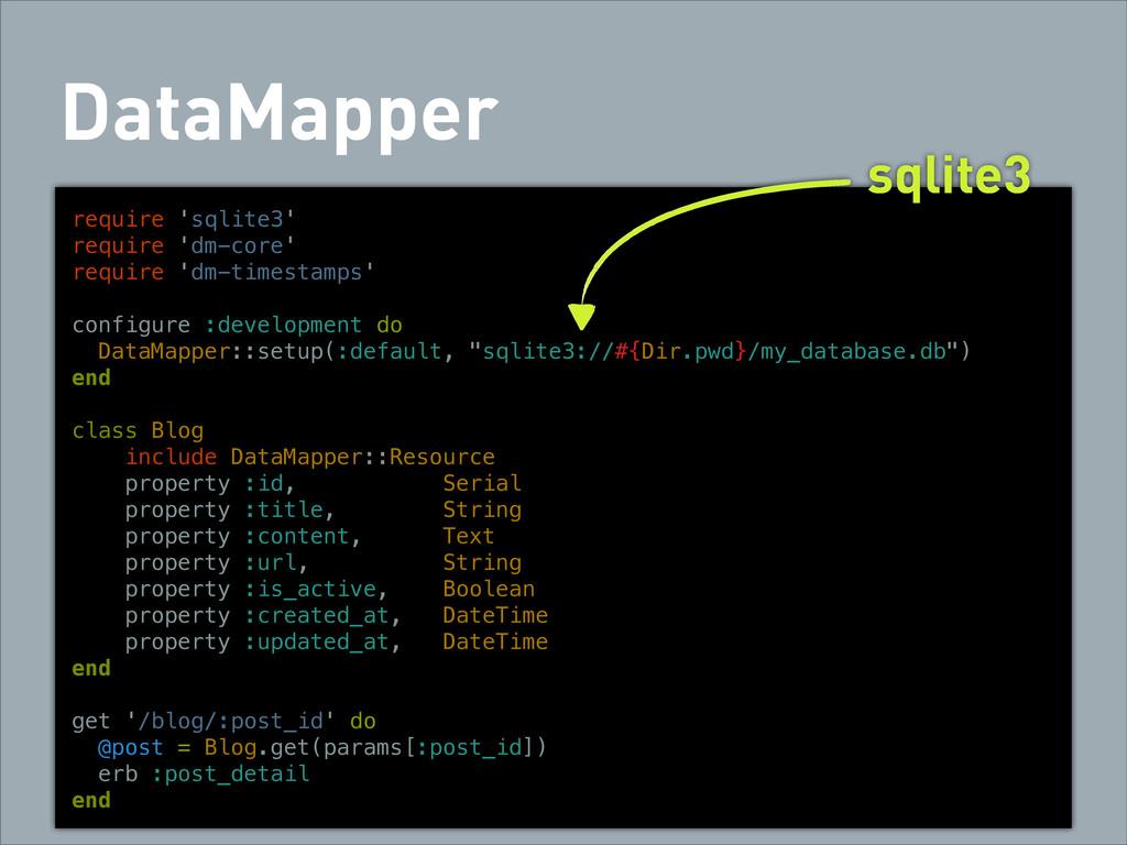 DataMapper require 'sqlite3' require 'dm-core' ...