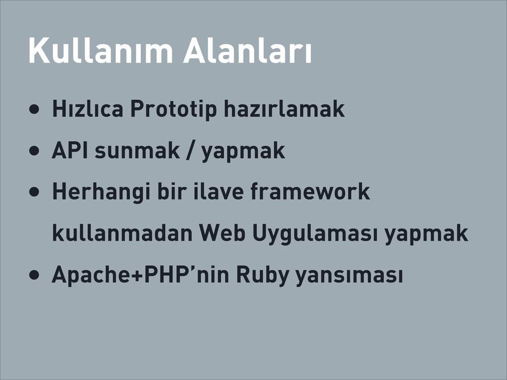 Kullanım Alanları • Hızlıca Prototip hazırlamak...