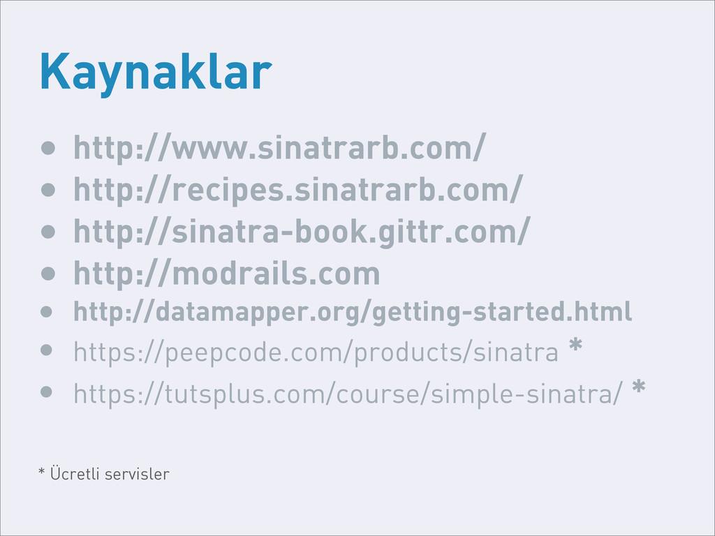 Kaynaklar • http://www.sinatrarb.com/ • http://...