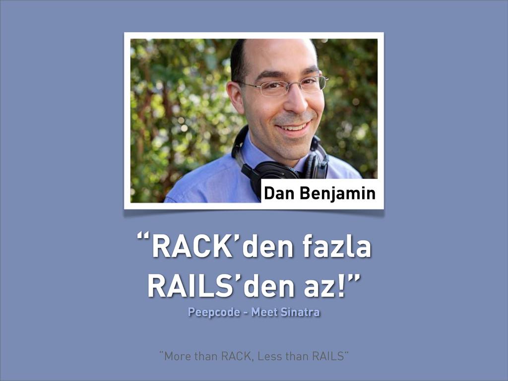 "Dan Benjamin ""RACK'den fazla RAILS'den az!"" Pee..."