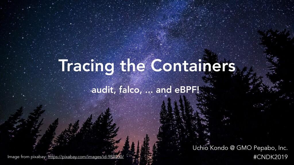 audit, falco, ... and eBPF! Uchio Kondo @ GMO P...