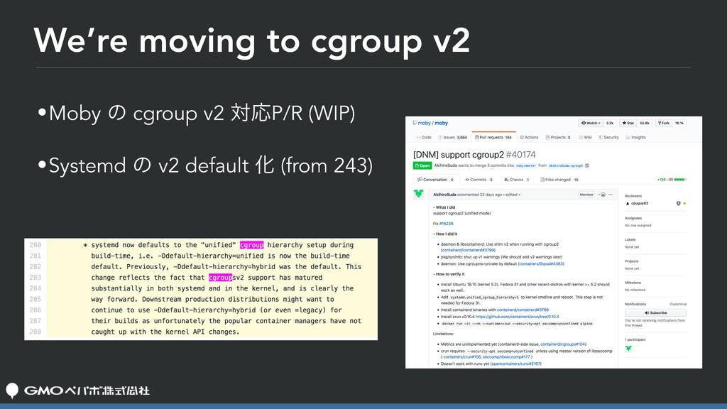 We're moving to cgroup v2 •Moby ͷ cgroup v2 ରԠP...