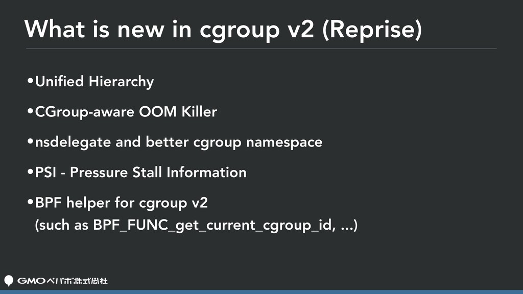 What is new in cgroup v2 (Reprise) •Unified Hier...