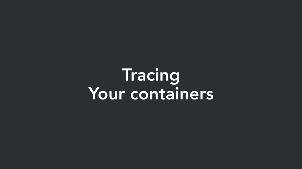 Tracing Your containers
