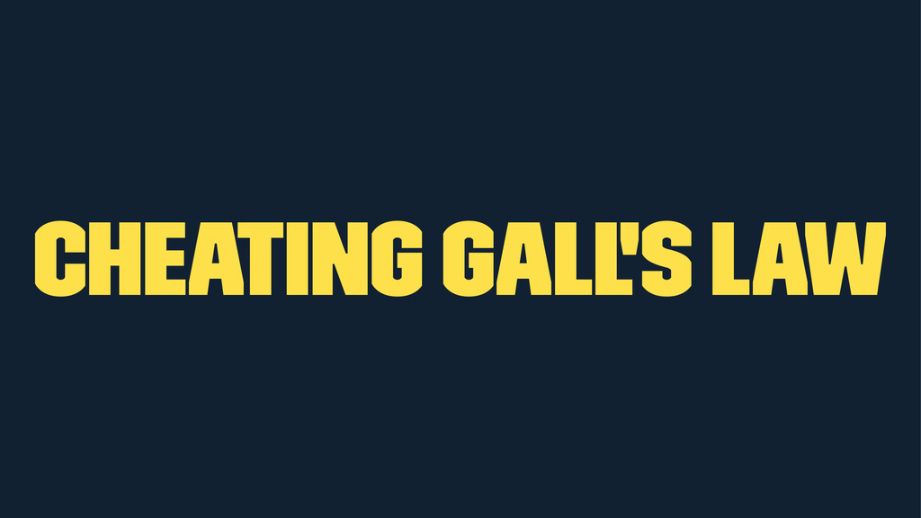 Cheating Gall's Law