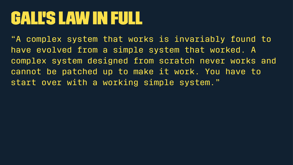 "Gall's Law in full ""A complex system that works..."