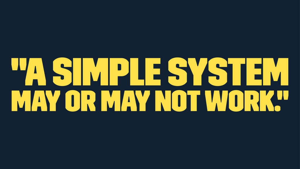 """A simple system may or may not work."""