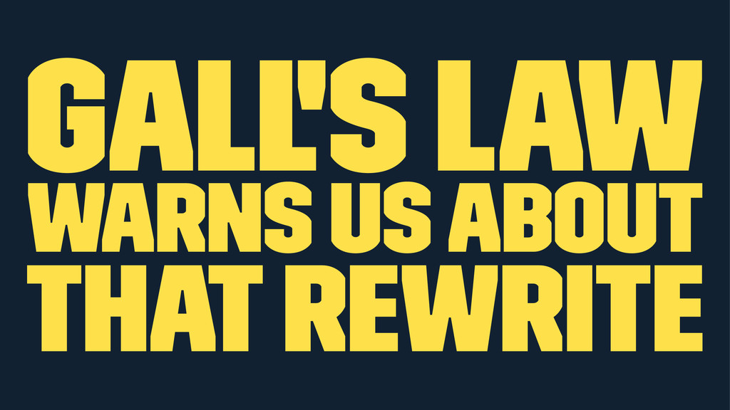 Gall's Law warns us about that rewrite