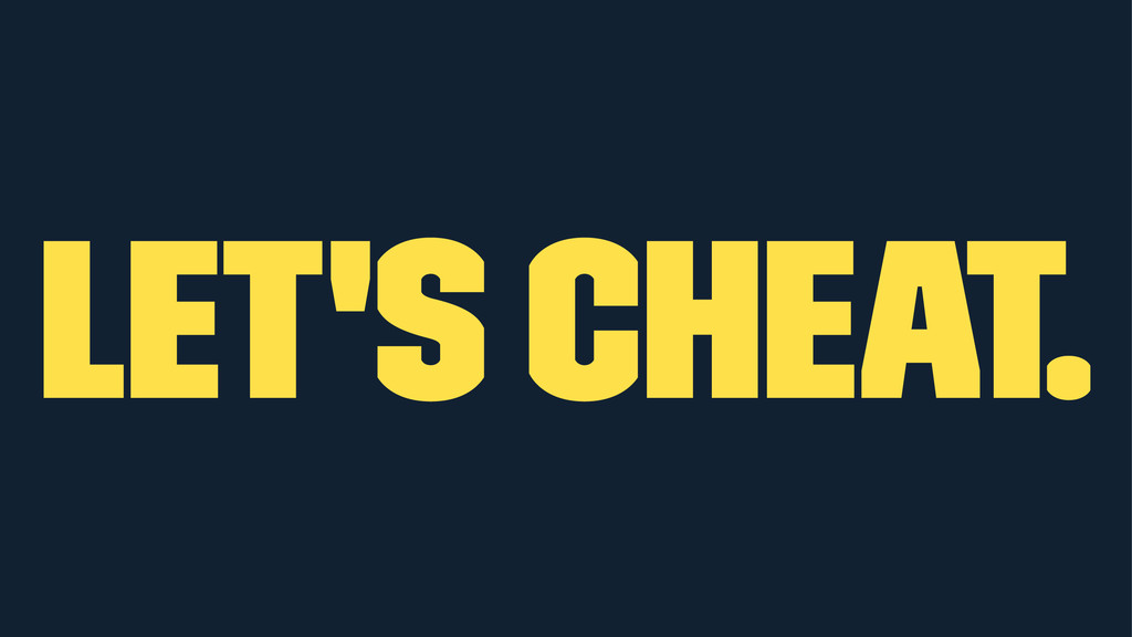 Let's cheat.