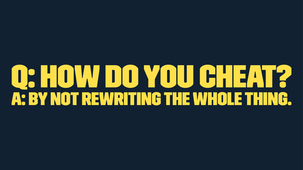 Q: How do you cheat? A: By not rewriting the wh...