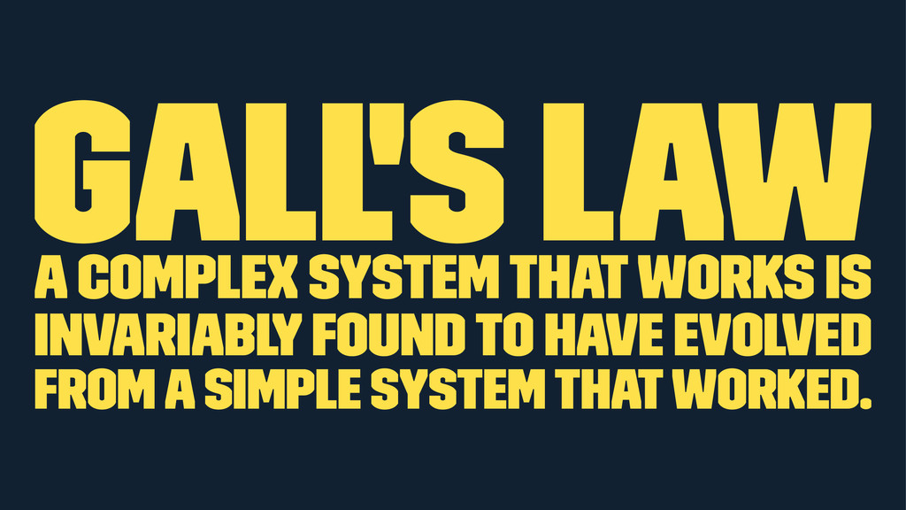 Gall's Law A complex system that works is invar...