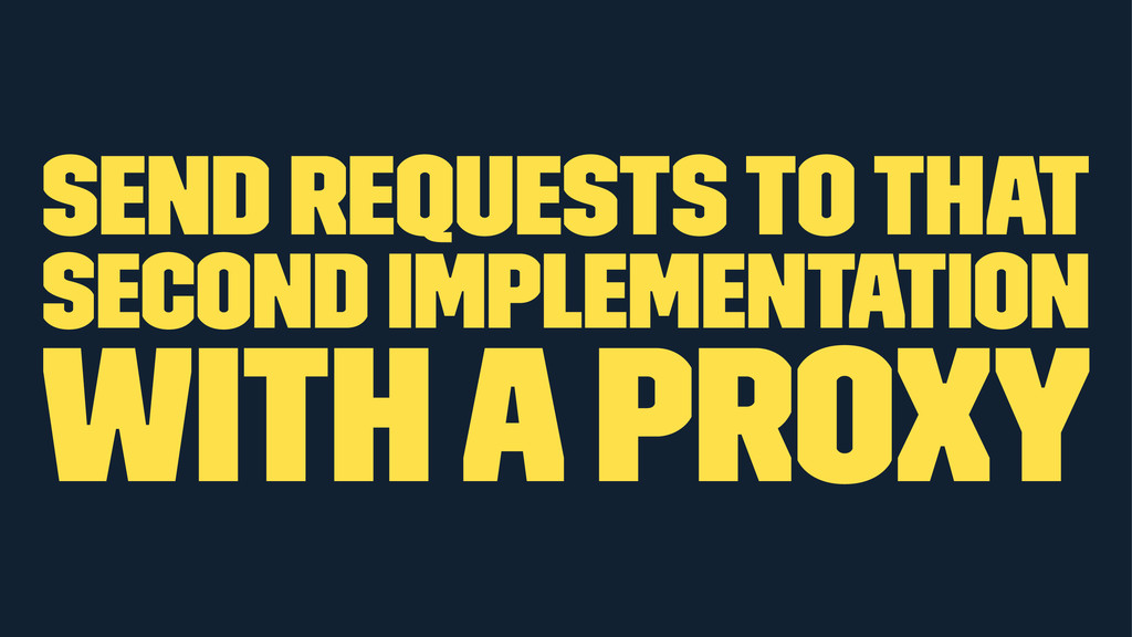 send requests to that second implementation wit...
