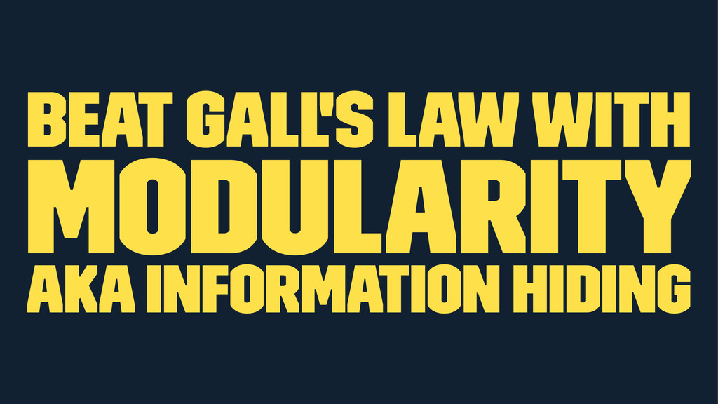 beat Gall's Law with modularity aka information...