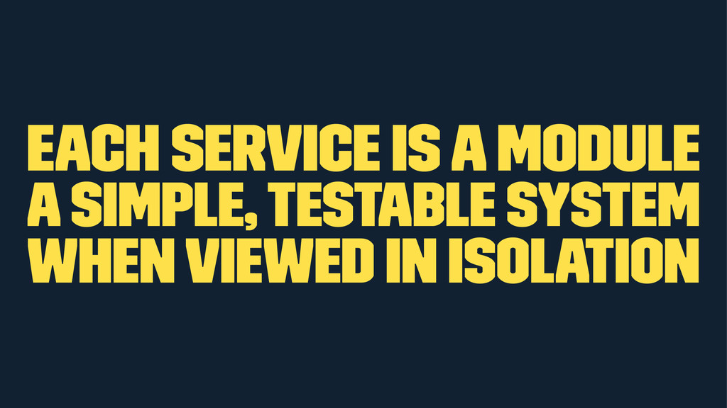 each service is a module a simple, testable sys...