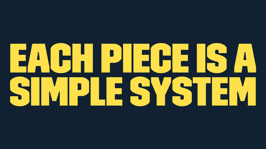 Each piece is a simple system
