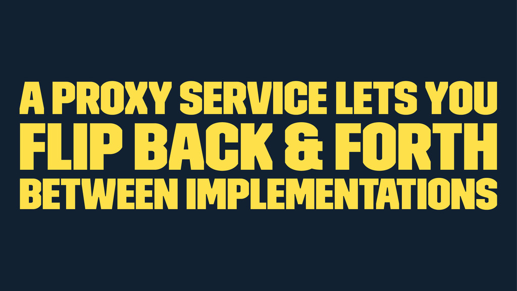 a proxy service lets you flip back & forth betwe...