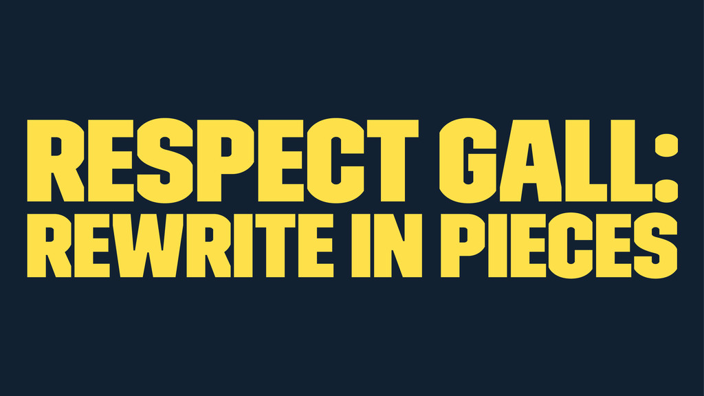 respect Gall: rewrite in pieces