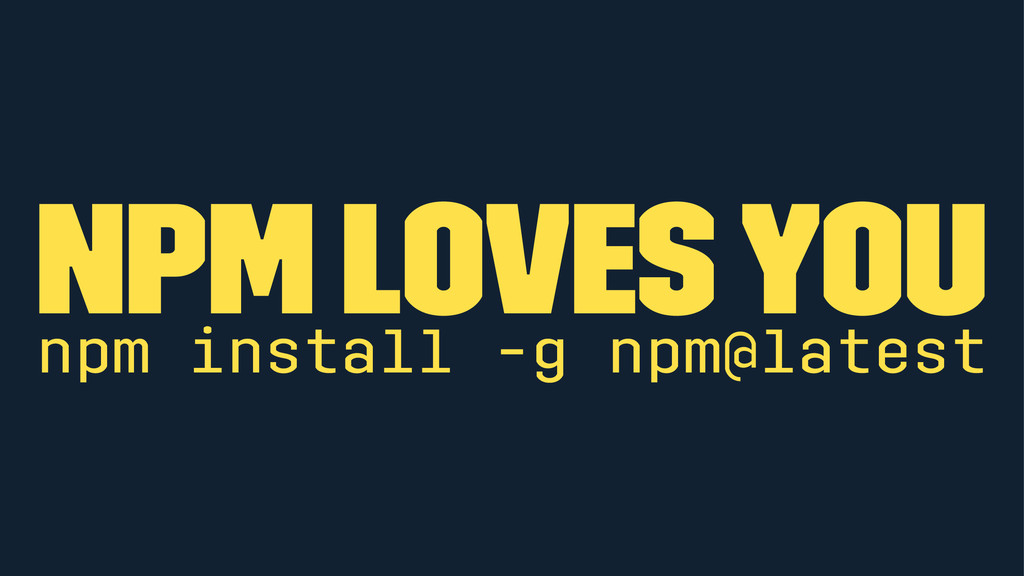 npm loves you npm install -g npm@latest