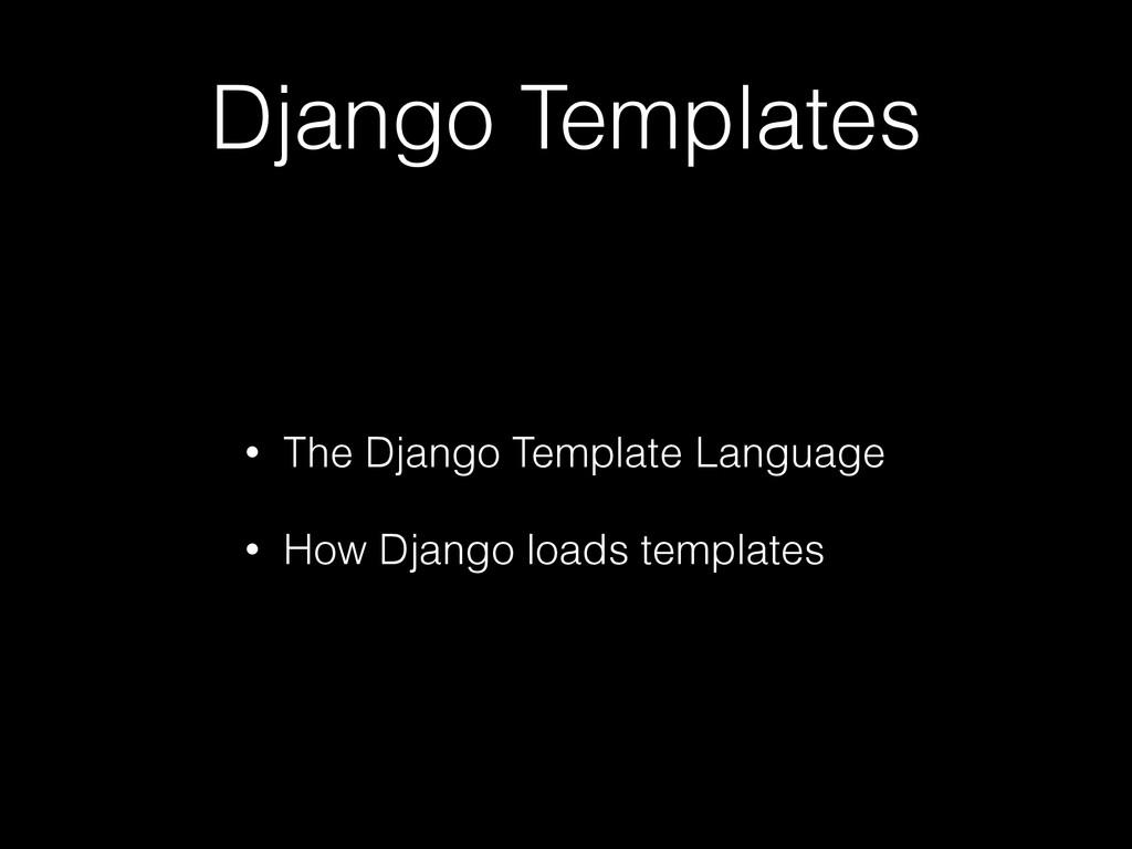 Django Templates • The Django Template Language...