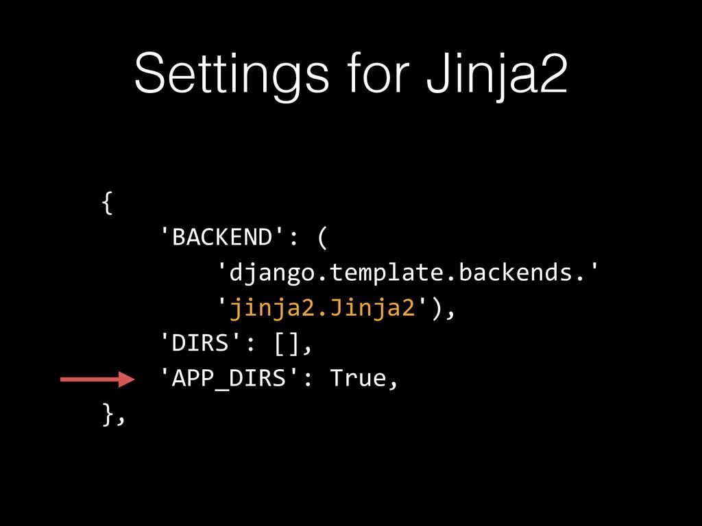 Settings for Jinja2 {      'BACKEND': ( ...