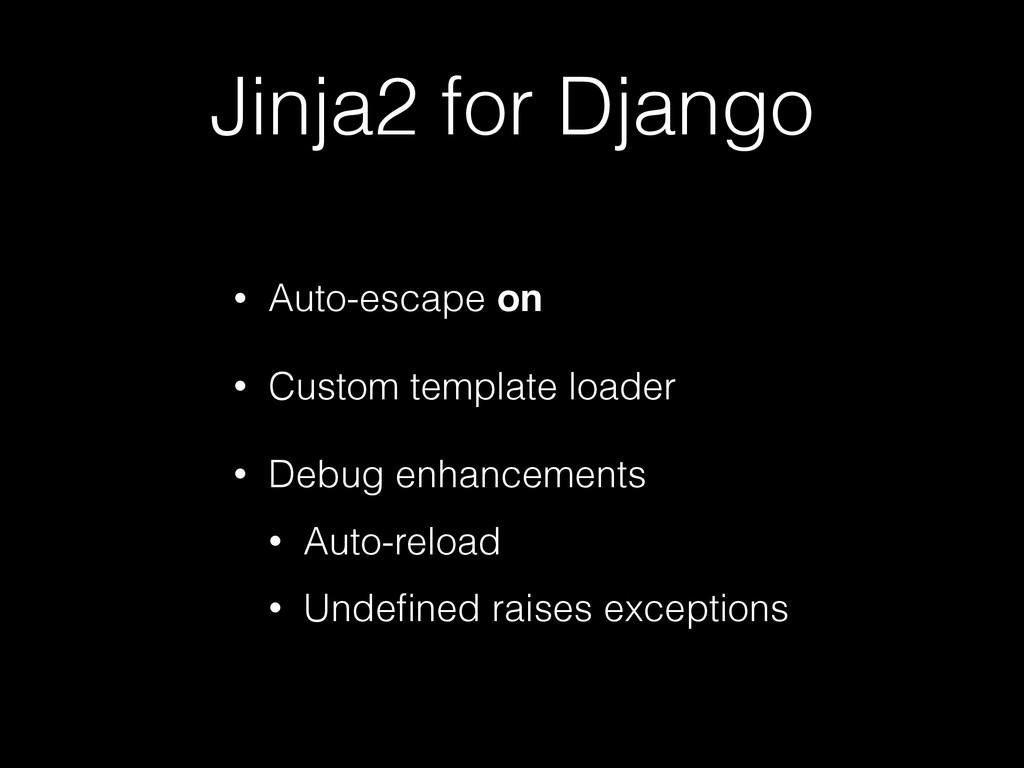 Jinja2 for Django • Auto-escape on • Custom tem...