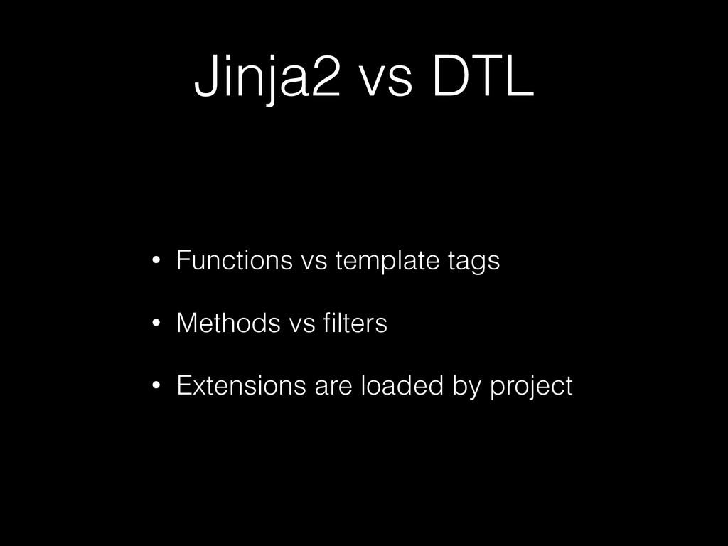 Jinja2 vs DTL • Functions vs template tags • Me...